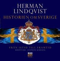 Historien om Sverige. Från istid till framtid - Herman Lindqvist