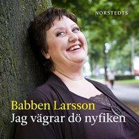 Jag vägrar dö nyfiken - Babben Larsson