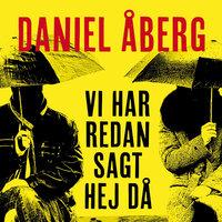 Vi har redan sagt hej då - Daniel Åberg