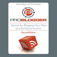ProBlogger: Secrets for Blogging Your Way to a Six-Figure Income - Chris Garrett, Darren Rowse