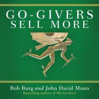 Go-Givers Sell More - John Mann, Bob Burg
