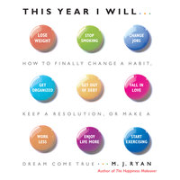 This Year I Will: How to Finally Change a Habit, Keep a Resolution, or Make a Dream Come True - M.J. Ryan