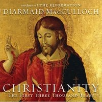 Christianity: The First Three Thousand Years - Diamaid MacCulloch