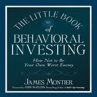 The Little Book of Behavioral Investing: How not to be your own worst enemy (Little Book, Big Profits) - James Montier