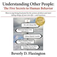 Understanding Other People: The Five Secrets to Human Behavior - Beverly D. Flaxington