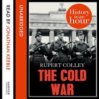 The Cold War: History in an Hour - Rupert Colley