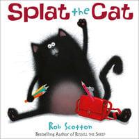Splat The Cat - Rob Scotton