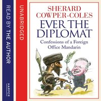 Ever the Diplomat - Sherard Cowper-Coles