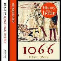 1066: History in an Hour - Kaye Jones