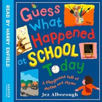 Guess What Happened at School Today - Jez Alborough