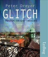 Glitch - VOSTOK-eksperimentet - Peter Dreyer
