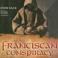 The Franciscan Conspiracy - John Sack