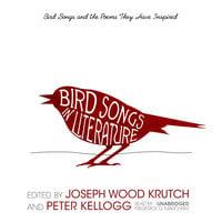 Bird Songs in Literature - Joseph Wood Krutch, Peter Kellogg