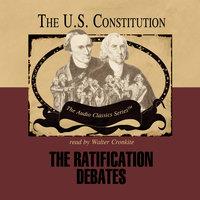 The Ratification Debates - Wendy McElroy