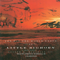 The Day the World Ended at Little Bighorn - Joseph M. Marshall