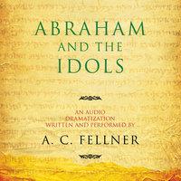 Abraham and the Idols - A.C. Fellner