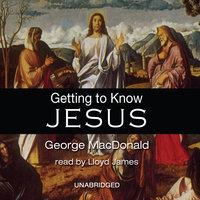 Getting to Know Jesus - George MacDonald