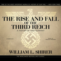 The Rise and Fall of the Third Reich - William L. Shirer