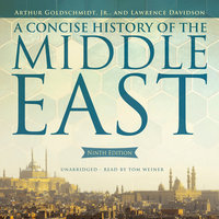 A Concise History of the Middle East, Ninth Edition - Lawrence Davidson, Arthur Goldschmidt