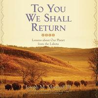 To You We Shall Return - Joseph M. Marshall