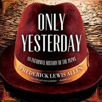 Only Yesterday - Frederick Lewis Allen