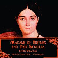 Madame de Treymes and Two Novellas - Edith Wharton