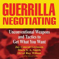 Guerrilla Negotiating - Orvel Ray Wilson, Jay Conrad Levinson, Mark S.A. Smith