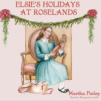 Elsie's Holidays at Roselands - Martha Finley
