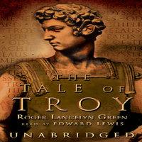 The Tale of Troy - Roger Lancelyn Green