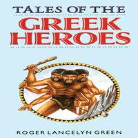 Tales of the Greek Heroes - Roger Lancelyn Green