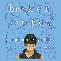 Broken for You - Stephanie Kallos