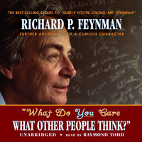 """What Do You Care What Other People Think?"" - Richard P. Feynman"