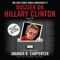 The Vast Right-Wing Conspiracy's Dossier on Hillary Clinton - Amanda B. Carpenter