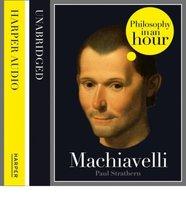 Machiavelli: Philosophy in an Hour - Paul Strathern