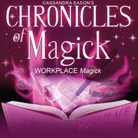 Chronicles of Magick: Workplace Magick - Cassandra Eason