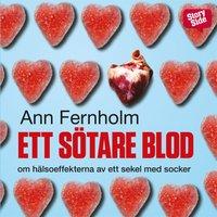 Ett sötare blod : Om hälsoeffekterna av ett sekel med socker - Ann Fernholm