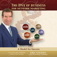 The DNA of Business for Network Marketing: A Model for Success - Eric Golden
