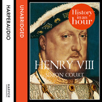 Henry VIII: History in an Hour - Simon Court