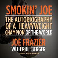 Smokin' Joe - Joe Frazier, Phil Berger