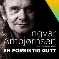 En forsiktig gutt - Ingvar Ambjørnsen