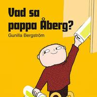 Vad sa pappa Åberg? - Gunilla Bergström