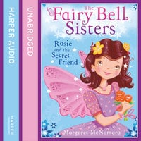 The Fairy Bell Sisters: Rosie and the Secret Friend - Margaret McNamara