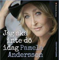 Jag ska inte dö idag - Pamela Andersson