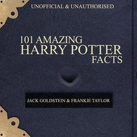 101 Amazing Harry Potter Facts - Jack Goldstein, Frankie Taylor