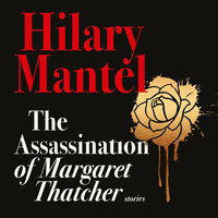 The Assassination of Margaret Thatcher - Hilary Mantel
