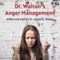Dr. Walton's Anger Management - Dr. James E. Walton