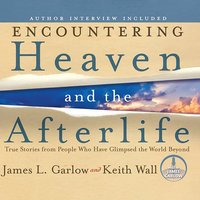 Encountering Heaven and the Afterlife - James L. Garlow, Keith Wall