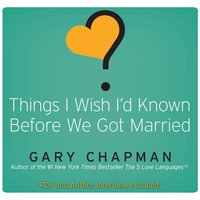 Things I Wish I'd Known Before We Got Married - Gary Chapman