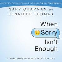 When Sorry Isn't Enough - Gary Chapman, Jennifer Thomas