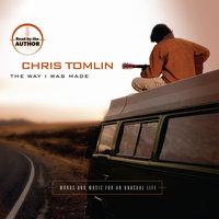 The Way I Was Made - Chris Tomlin